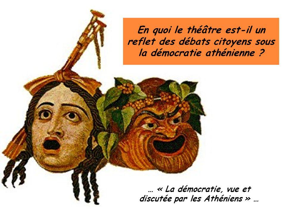 En quoi le théâtre est-il un reflet des débats citoyens sous la démocratie athénienne .