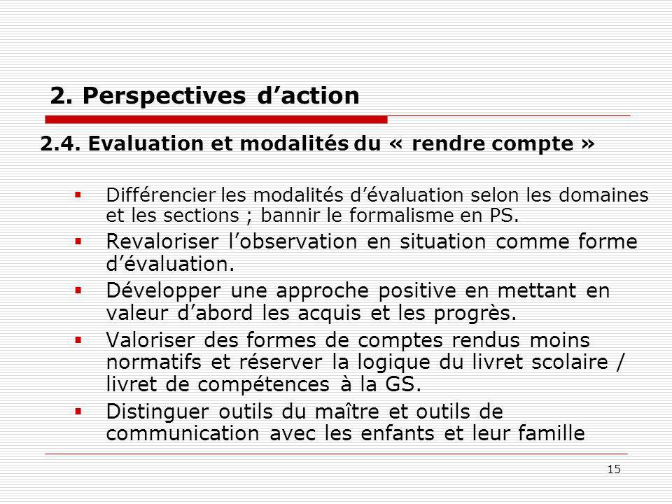 15 2. Perspectives daction 2.4. Evaluation et modalités du « rendre compte » Différencier les modalités dévaluation selon les domaines et les sections