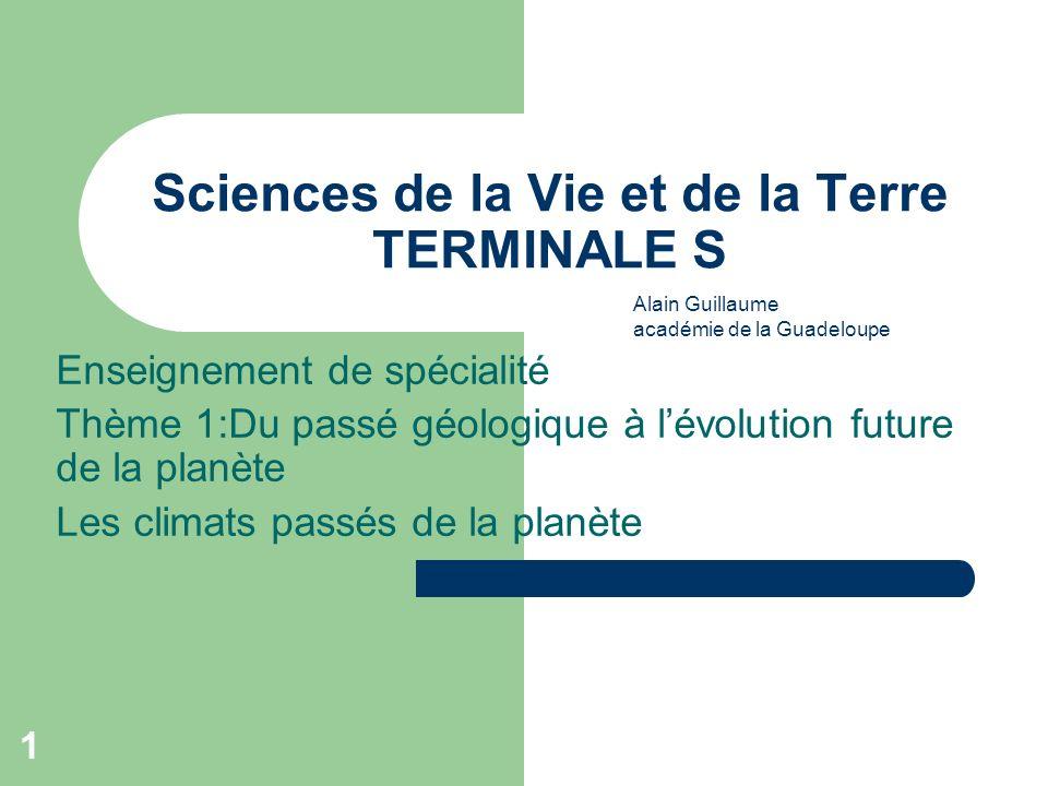 1 Sciences de la Vie et de la Terre TERMINALE S Enseignement de spécialité Thème 1:Du passé géologique à lévolution future de la planète Les climats p