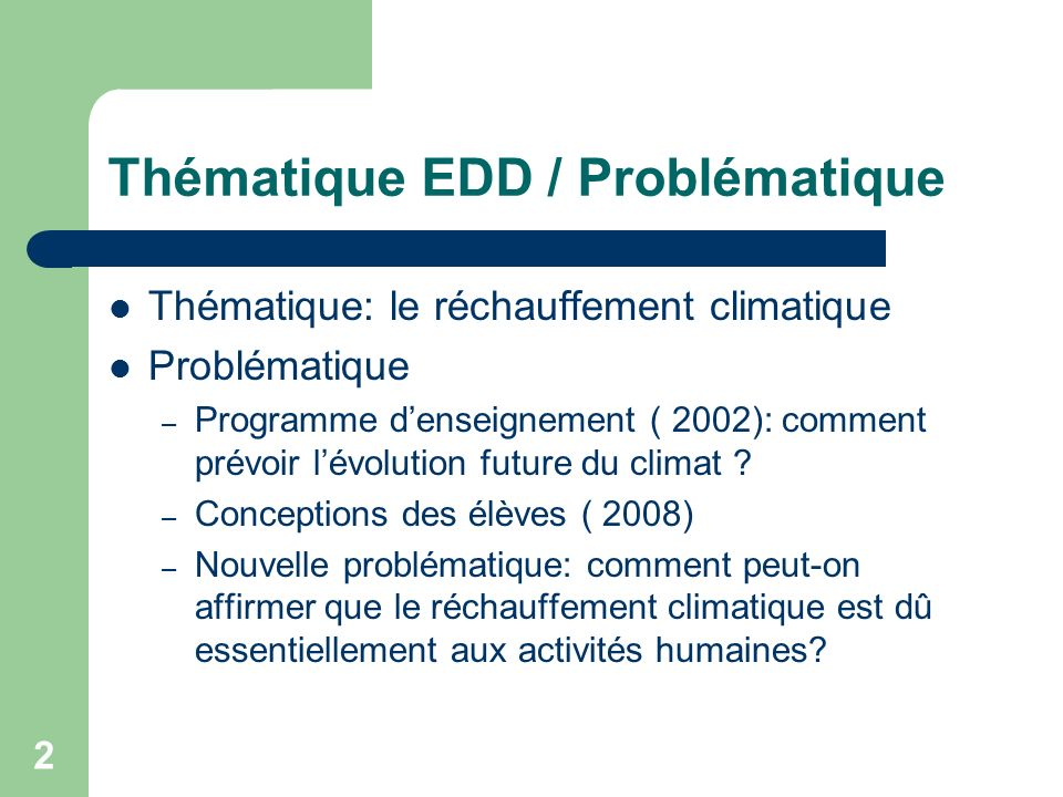 2 Thématique EDD / Problématique Thématique: le réchauffement climatique Problématique – Programme denseignement ( 2002): comment prévoir lévolution f