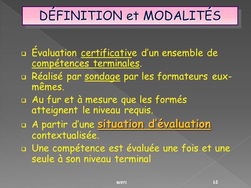 DÉFINITION et MODALITÉS Évaluation certificative dun ensemble de compétences terminales. Réalisé par sondage par les formateurs eux- mêmes. Au fur et