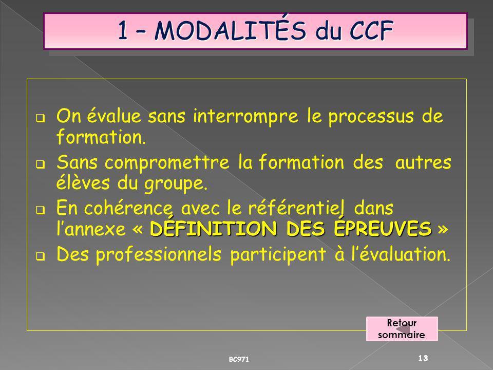 1 – MODALITÉS du CCF On évalue sans interrompre le processus de formation. Sans compromettre la formation des autres élèves du groupe. DÉFINITION DES