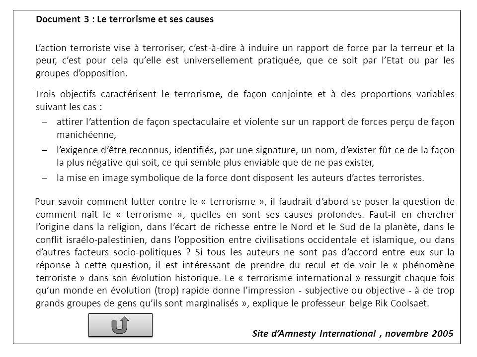 Document 3 : Le terrorisme et ses causes Laction terroriste vise à terroriser, cest-à-dire à induire un rapport de force par la terreur et la peur, ce