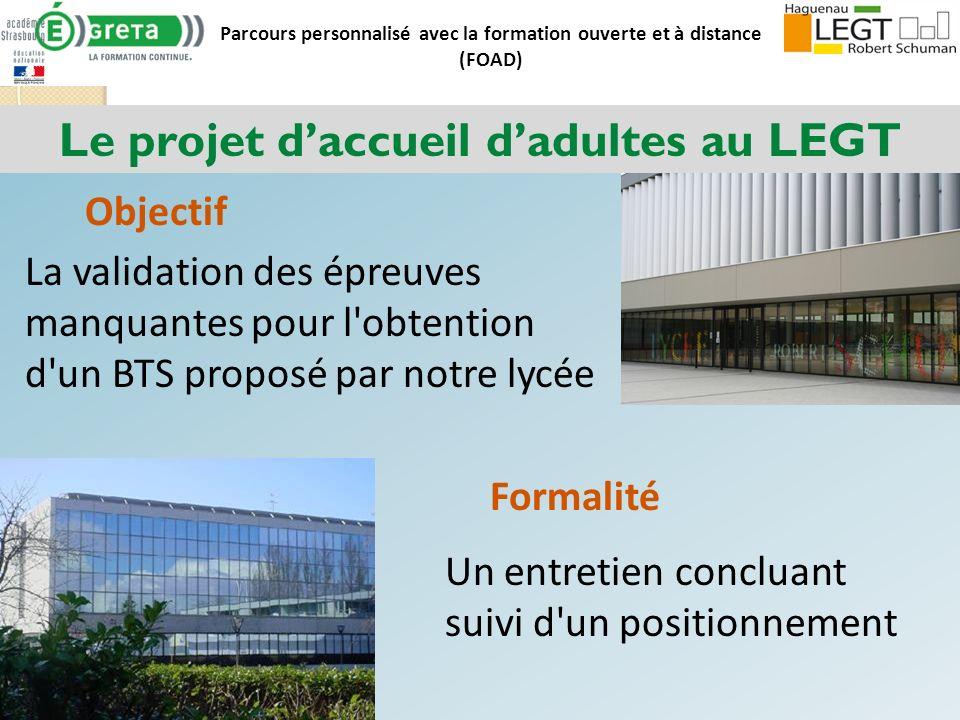 Parcours personnalisé avec la formation ouverte et à distance (FOAD) Le projet daccueil dadultes au LEGT Objectif La validation des épreuves manquante