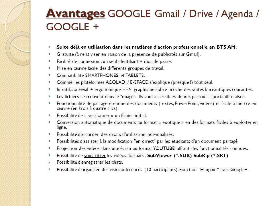 Avantages Avantages GOOGLE Gmail / Drive / Agenda / GOOGLE + Suite déjà en utilisation dans les matières d'action professionnelle en BTS AM. Gratuité