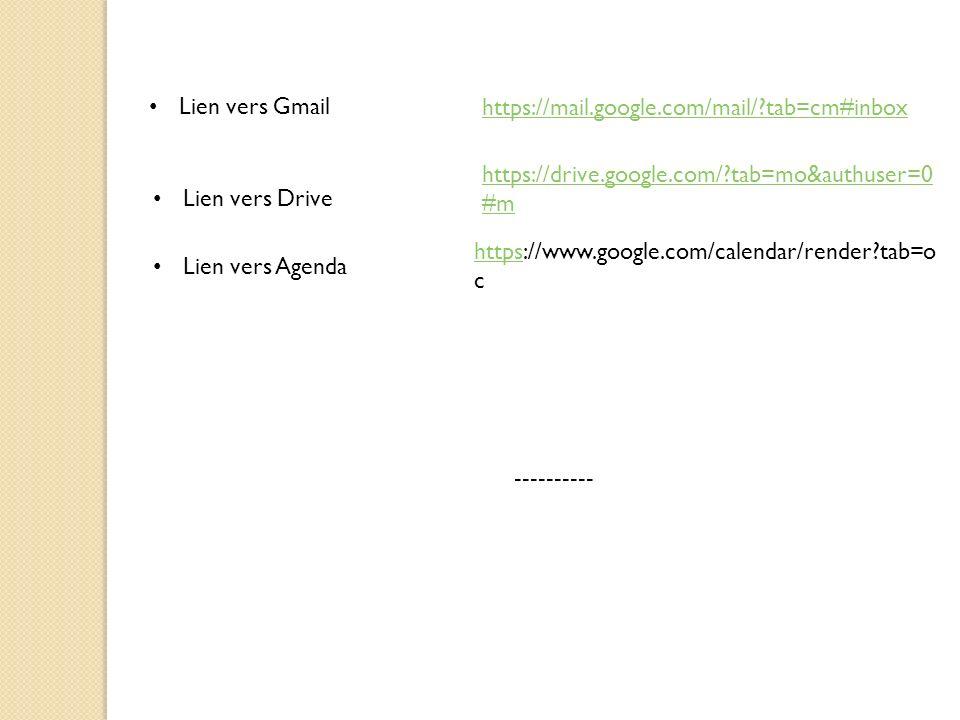 https://mail.google.com/mail/?tab=cm#inbox Lien vers Gmail Lien vers Drive Lien vers Agenda https://drive.google.com/?tab=mo&authuser=0 #m httpshttps://www.google.com/calendar/render?tab=o c