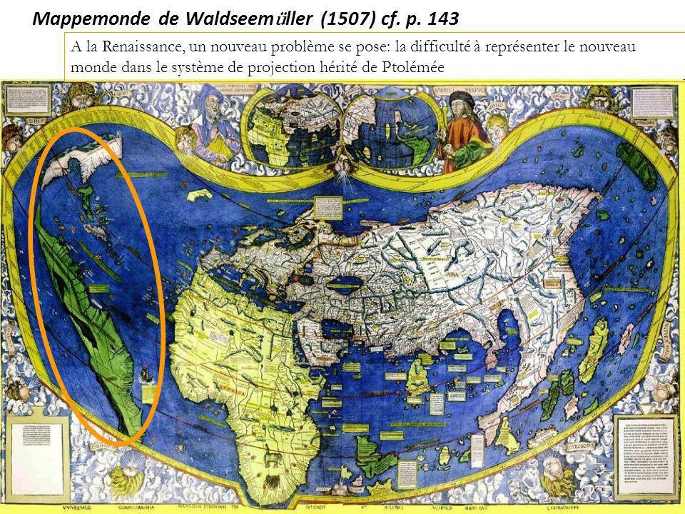Mappemonde de Waldseem ü ller (1507) cf. p. 143 A la Renaissance, un nouveau problème se pose: la difficulté à représenter le nouveau monde dans le sy