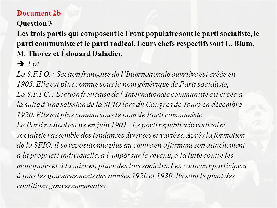 Document 2b Question 3 Les trois partis qui composent le Front populaire sont le parti socialiste, le parti communiste et le parti radical.