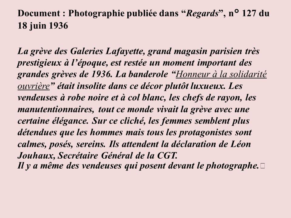 Document : Photographie publiée dans Regards, n° 127 du 18 juin 1936 La grève des Galeries Lafayette, grand magasin parisien très prestigieux à lépoque, est restée un moment important des grandes grèves de 1936.