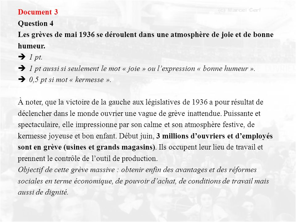 Document 3 Question 4 Les grèves de mai 1936 se déroulent dans une atmosphère de joie et de bonne humeur. 1 pt. 1 pt aussi si seulement le mot « joie