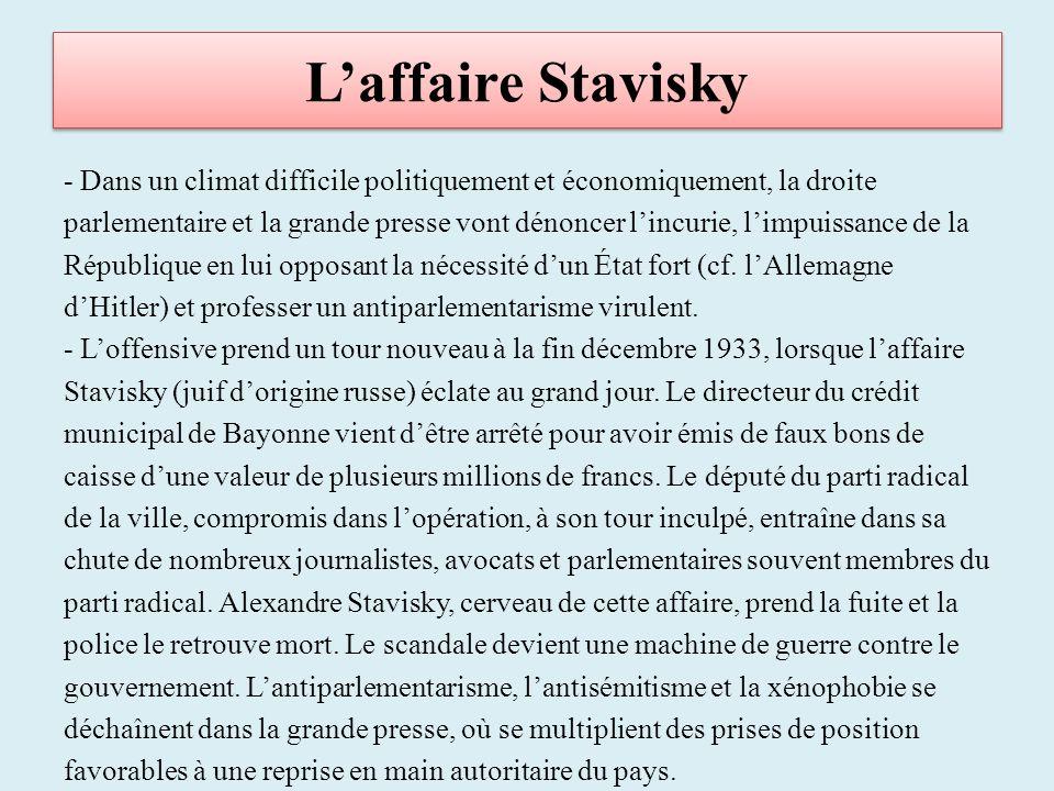 Laffaire Stavisky - Dans un climat difficile politiquement et économiquement, la droite parlementaire et la grande presse vont dénoncer lincurie, limpuissance de la République en lui opposant la nécessité dun État fort (cf.