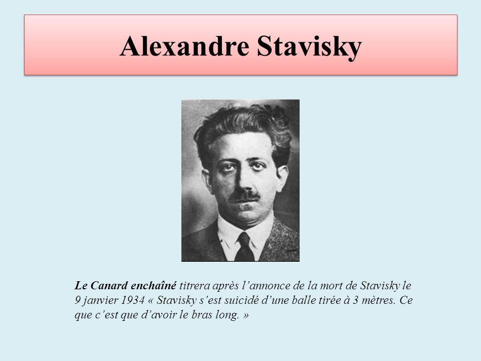 Alexandre Stavisky Le Canard enchaîné titrera après lannonce de la mort de Stavisky le 9 janvier 1934 « Stavisky sest suicidé dune balle tirée à 3 mètres.