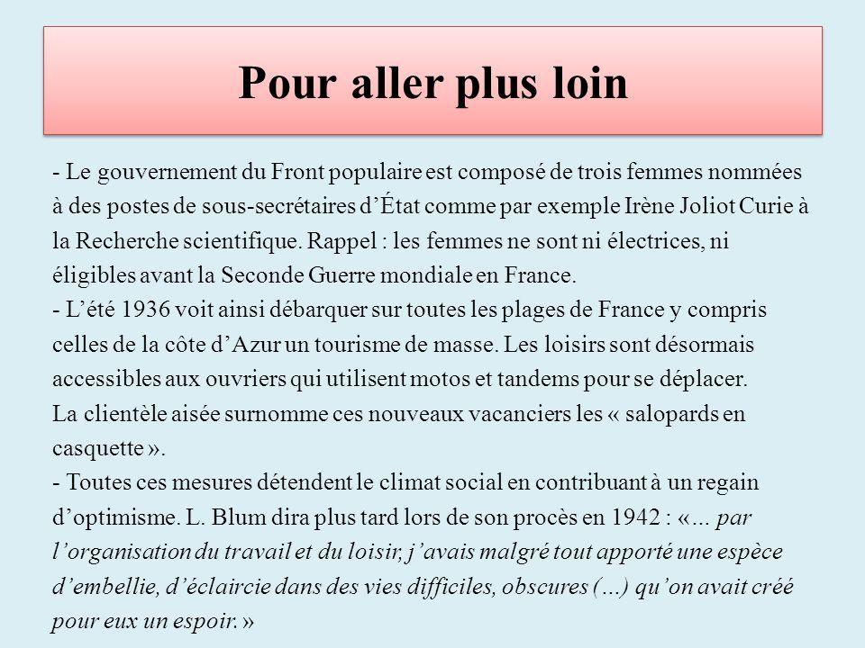 Pour aller plus loin - Le gouvernement du Front populaire est composé de trois femmes nommées à des postes de sous-secrétaires dÉtat comme par exemple Irène Joliot Curie à la Recherche scientifique.