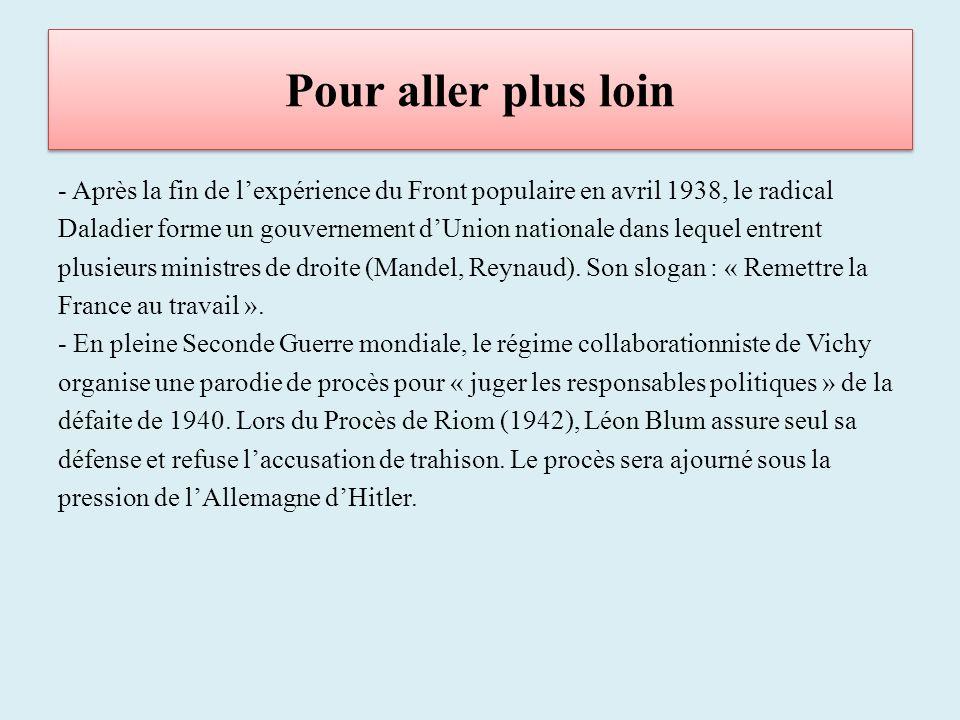 Pour aller plus loin - Après la fin de lexpérience du Front populaire en avril 1938, le radical Daladier forme un gouvernement dUnion nationale dans lequel entrent plusieurs ministres de droite (Mandel, Reynaud).