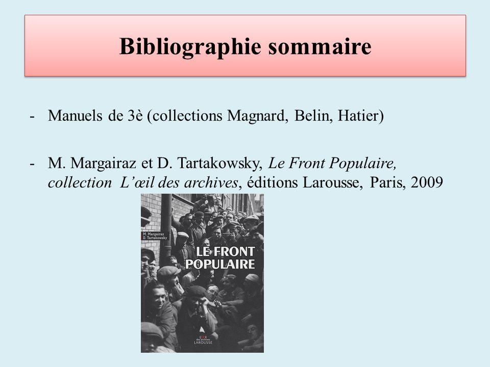 Bibliographie sommaire -Manuels de 3è (collections Magnard, Belin, Hatier) -M. Margairaz et D. Tartakowsky, Le Front Populaire, collection Lœil des ar