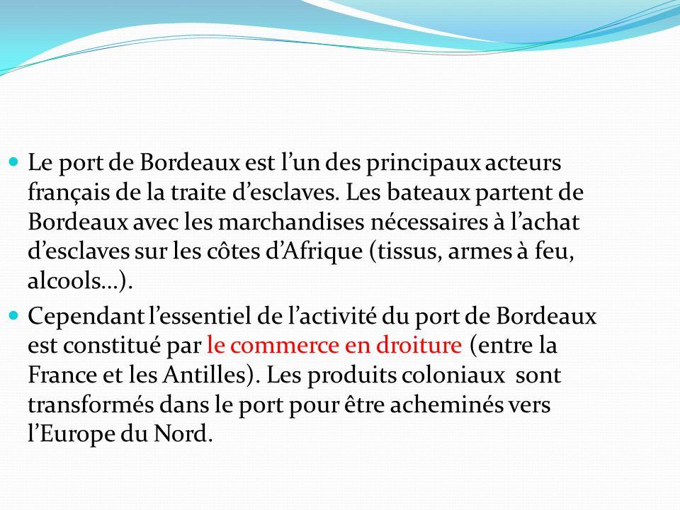 Le port de Bordeaux est lun des principaux acteurs français de la traite desclaves. Les bateaux partent de Bordeaux avec les marchandises nécessaires