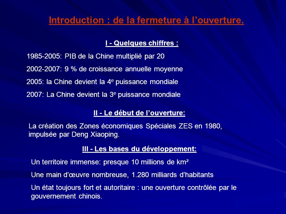 A)Insertion de la Chine dans le commerce mondial La Chine: 1973: 1% du commerce mondial 2005: 6% du commerce mondial 1980: Création des ZES -3 près de Hong Kong, dans le Guangdong (Shenzhen, Zhuhai, Shantou) -Une en face de Taïwan (dans le Fujian) 1984: 14 villes côtières sont ouvertes aux IDE 1990: ouverture de la zone du delta de la rivières des perles 1992: ouverture des régions frontalières 2000: entrée de la Chine à lOMC 2002: 30 zones franches existent en Chine Résultat: 31% de la valeur du PIB chinois se fait dans les exportations en 2005 + changement de la nature des exportations qui deviennent de plus en plus élaborée (politique de remontée de filière, au-delà du pays atelier)