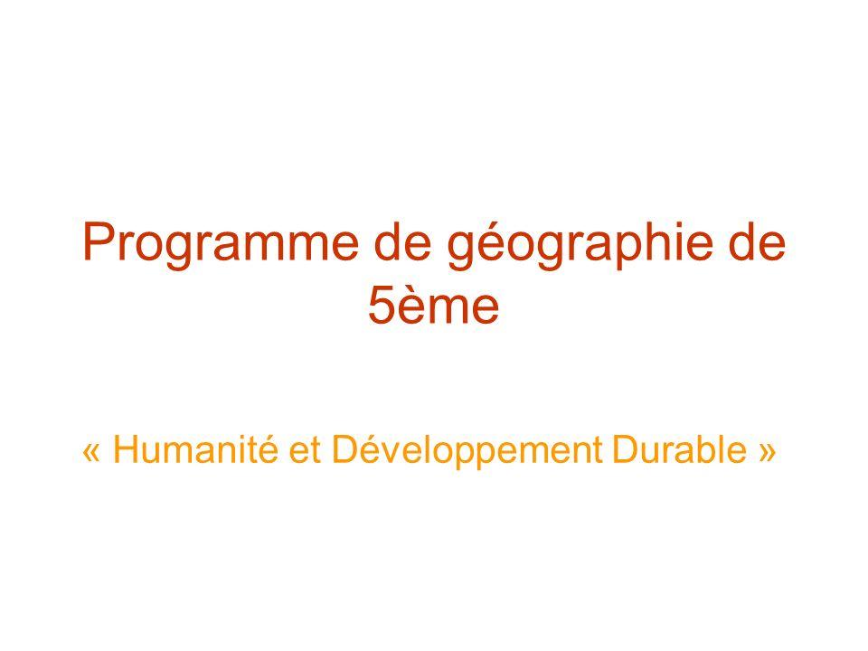 Programme de géographie de 5ème « Humanité et Développement Durable »