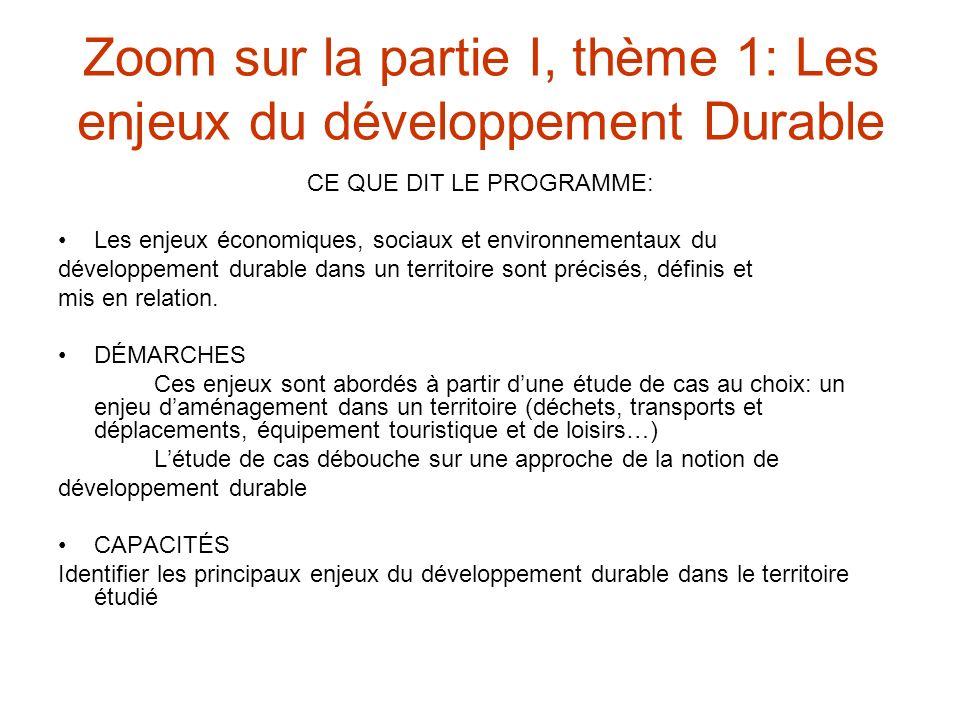 Zoom sur la partie I, thème 1: Les enjeux du développement Durable CE QUE DIT LE PROGRAMME: Les enjeux économiques, sociaux et environnementaux du développement durable dans un territoire sont précisés, définis et mis en relation.