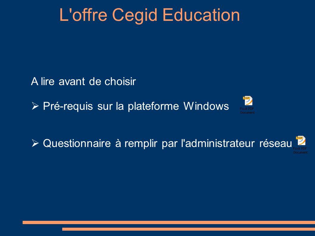 L'offre Cegid Education A lire avant de choisir Pré-requis sur la plateforme Windows Questionnaire à remplir par l'administrateur réseau