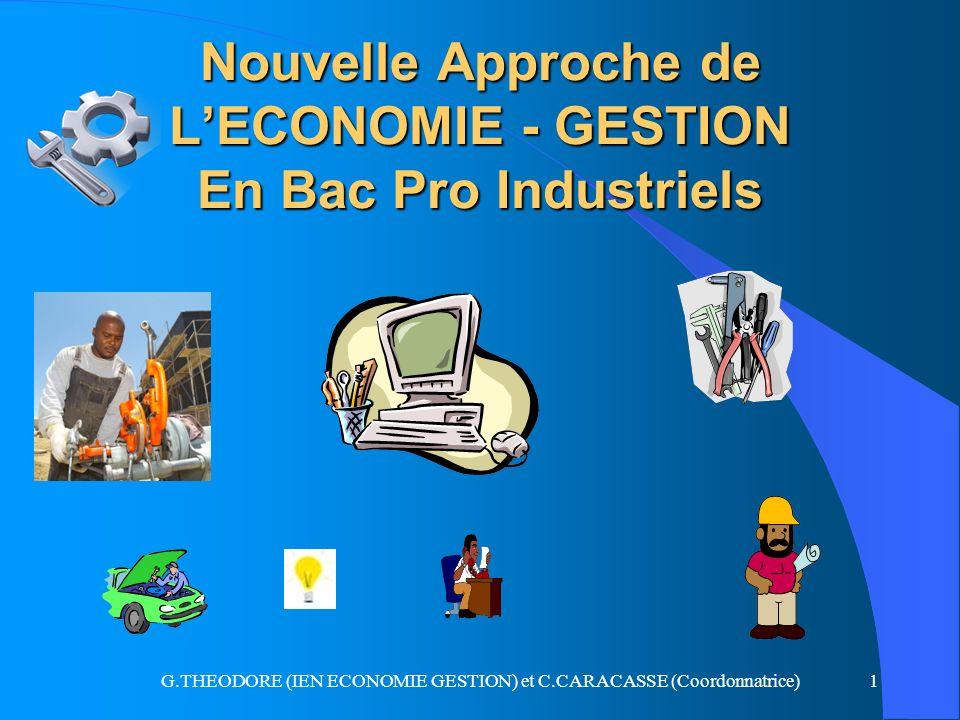 G.THEODORE (IEN ECONOMIE GESTION) et C.CARACASSE (Coordonnatrice)1 Nouvelle Approche de LECONOMIE - GESTION En Bac Pro Industriels