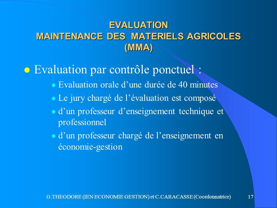 G.THEODORE (IEN ECONOMIE GESTION) et C.CARACASSE (Coordonnatrice)17 EVALUATION MAINTENANCE DES MATERIELS AGRICOLES (MMA) l Evaluation par contrôle pon