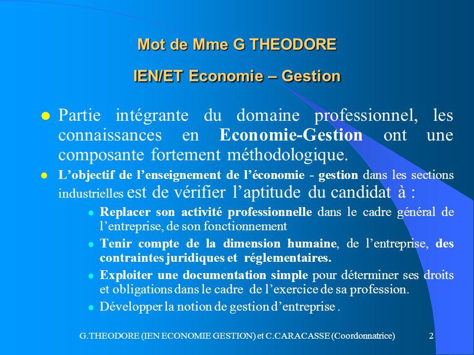 G.THEODORE (IEN ECONOMIE GESTION) et C.CARACASSE (Coordonnatrice)53 Contenus de la sous épreuve U31 l Pour la partie Economie –Gestion l Lévaluation porte sur tout ou partie du référentiel de certification défini par le BO en cours relatif aux programmes des classes préparant aux BAC PRO du secteur industriel l Les compétences visées sont : C112; C121;C123,C142; C413