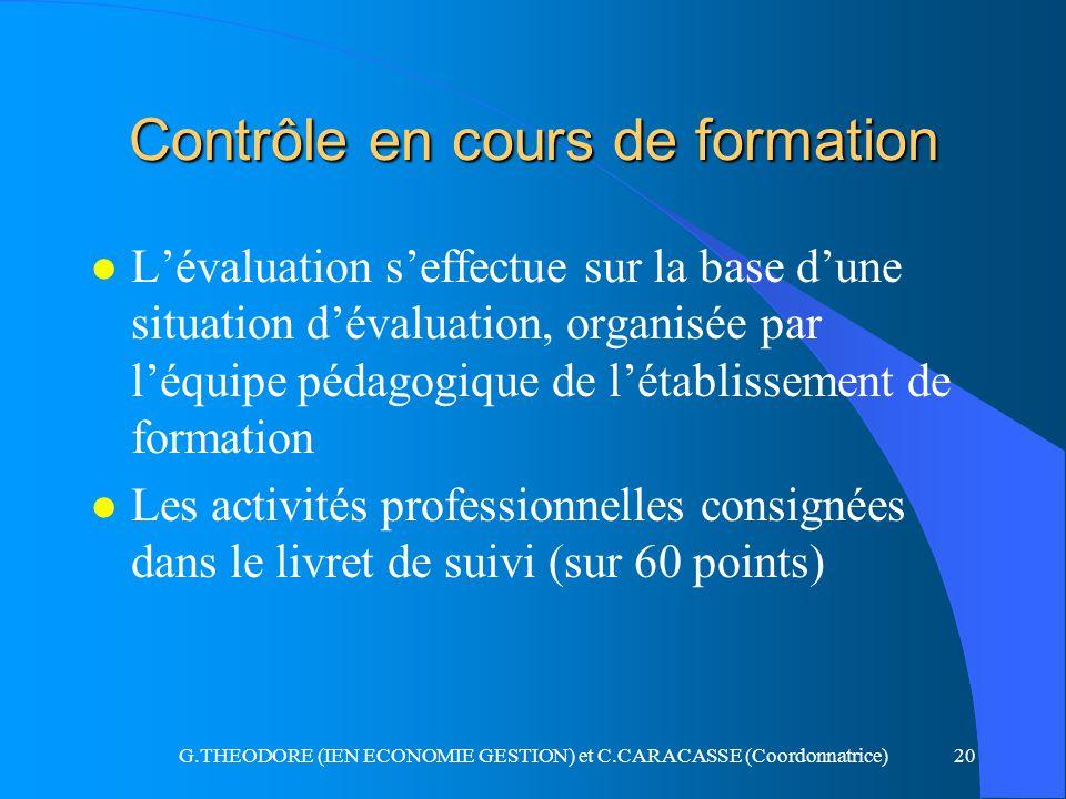 G.THEODORE (IEN ECONOMIE GESTION) et C.CARACASSE (Coordonnatrice)20 Contrôle en cours de formation l Lévaluation seffectue sur la base dune situation