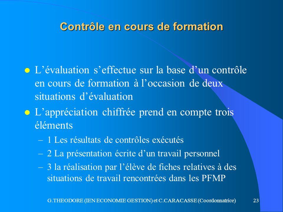 G.THEODORE (IEN ECONOMIE GESTION) et C.CARACASSE (Coordonnatrice)23 Contrôle en cours de formation l Lévaluation seffectue sur la base dun contrôle en