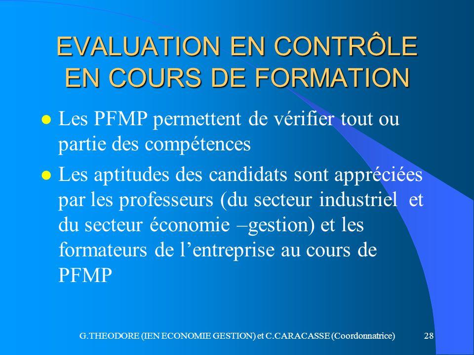 G.THEODORE (IEN ECONOMIE GESTION) et C.CARACASSE (Coordonnatrice)28 EVALUATION EN CONTRÔLE EN COURS DE FORMATION l Les PFMP permettent de vérifier tou