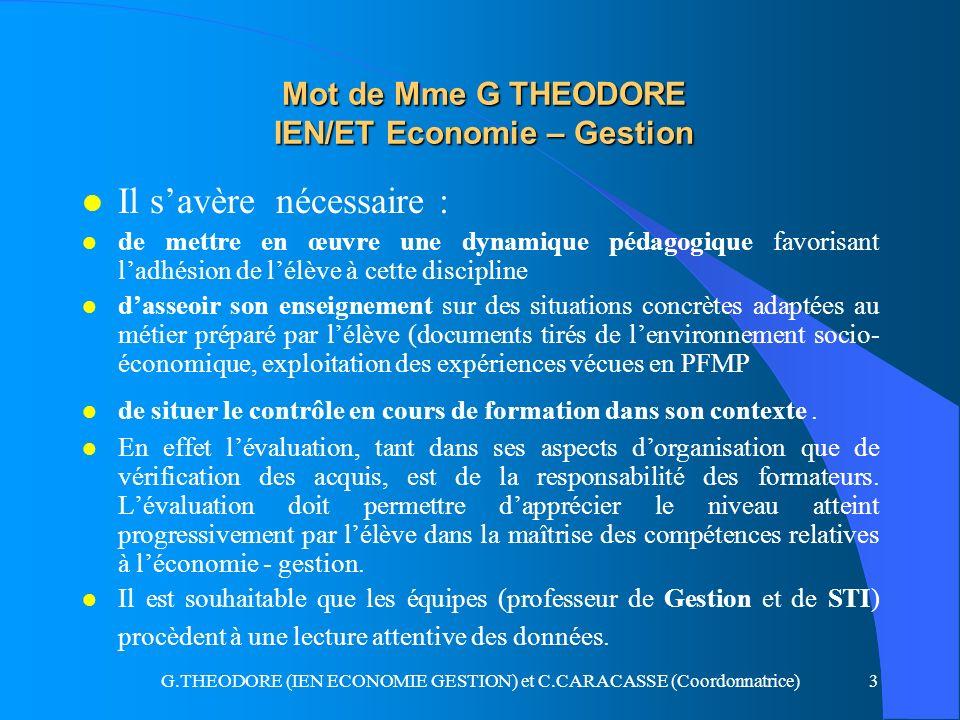 G.THEODORE (IEN ECONOMIE GESTION) et C.CARACASSE (Coordonnatrice)3 Mot de Mme G THEODORE IEN/ET Economie – Gestion l Il savère nécessaire : l de mettr