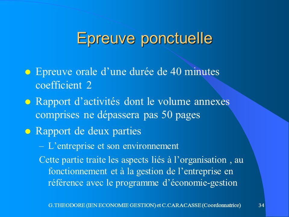 G.THEODORE (IEN ECONOMIE GESTION) et C.CARACASSE (Coordonnatrice)34 Epreuve ponctuelle l Epreuve orale dune durée de 40 minutes coefficient 2 l Rappor