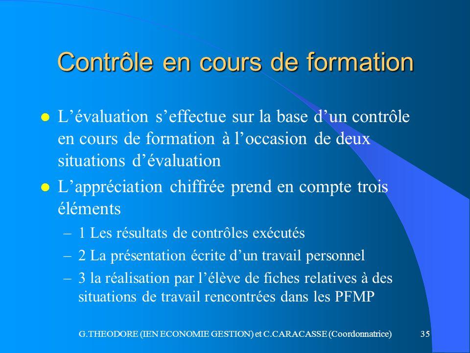 G.THEODORE (IEN ECONOMIE GESTION) et C.CARACASSE (Coordonnatrice)35 Contrôle en cours de formation l Lévaluation seffectue sur la base dun contrôle en