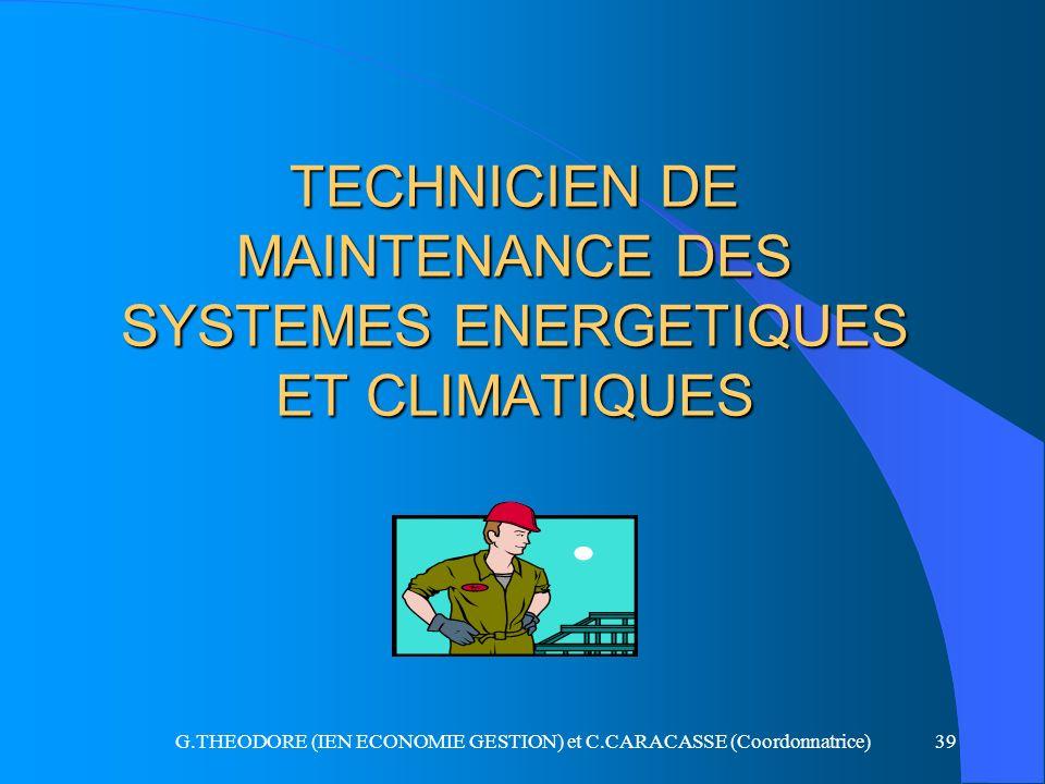 G.THEODORE (IEN ECONOMIE GESTION) et C.CARACASSE (Coordonnatrice)39 TECHNICIEN DE MAINTENANCE DES SYSTEMES ENERGETIQUES ET CLIMATIQUES