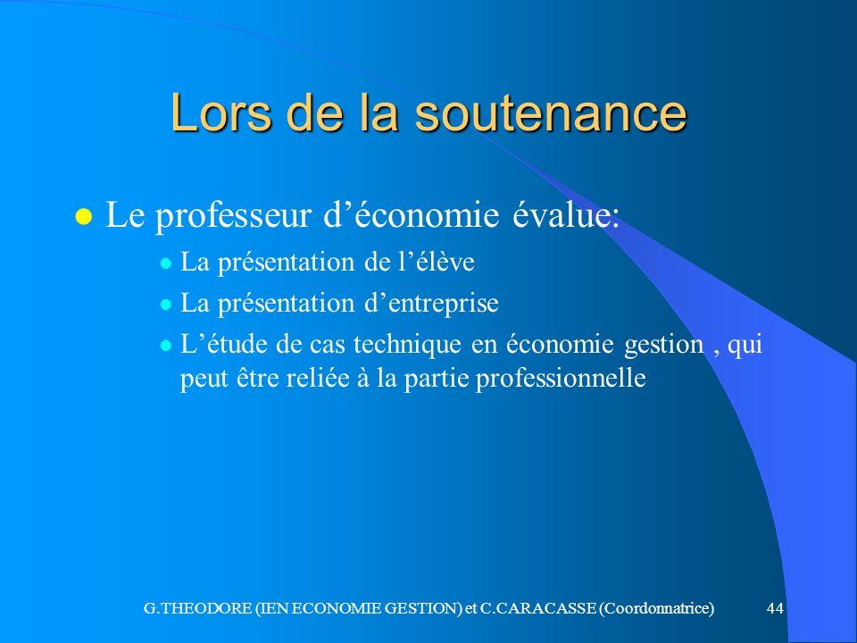 G.THEODORE (IEN ECONOMIE GESTION) et C.CARACASSE (Coordonnatrice)44 Lors de la soutenance l Le professeur déconomie évalue: l La présentation de lélèv