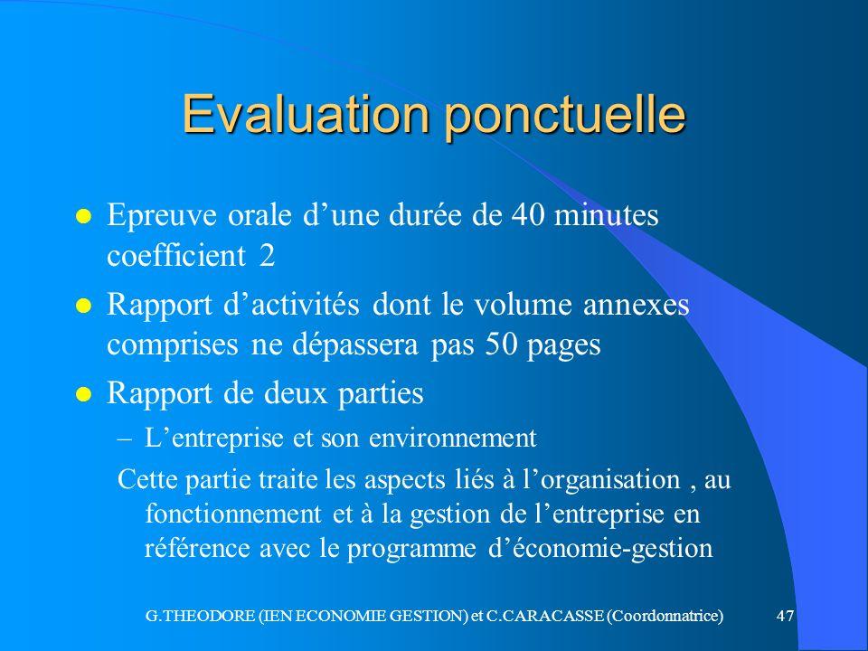G.THEODORE (IEN ECONOMIE GESTION) et C.CARACASSE (Coordonnatrice)47 Evaluation ponctuelle l Epreuve orale dune durée de 40 minutes coefficient 2 l Rap