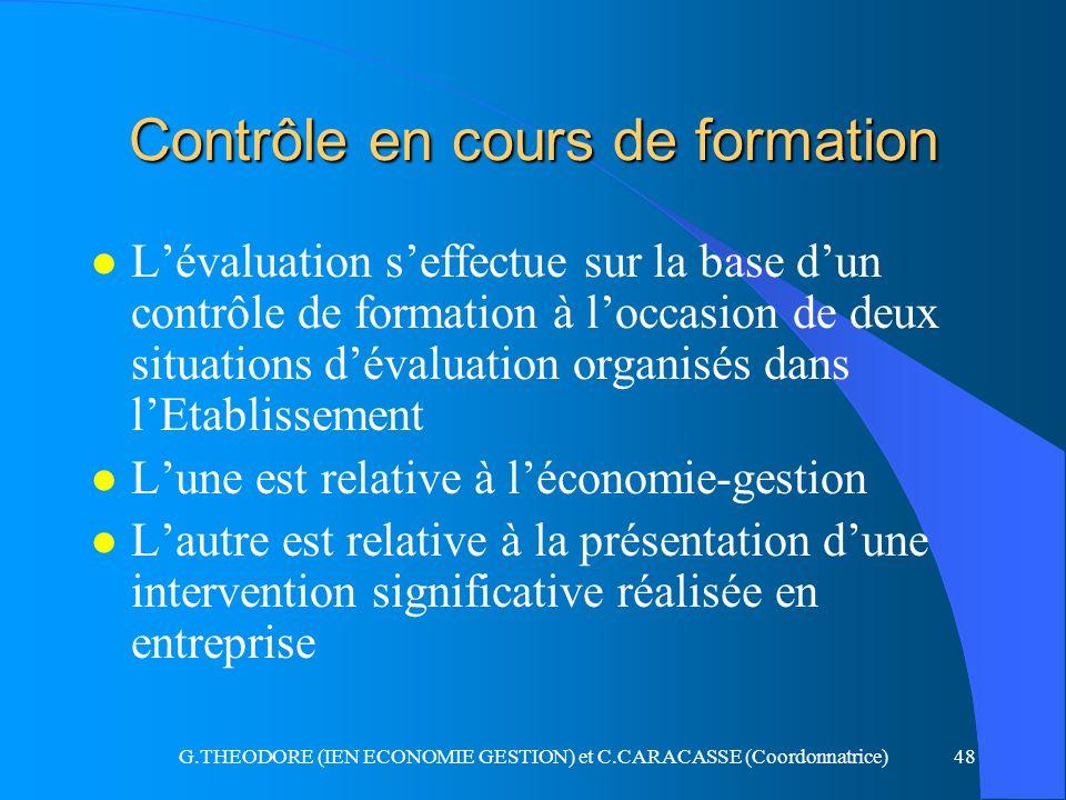 G.THEODORE (IEN ECONOMIE GESTION) et C.CARACASSE (Coordonnatrice)48 Contrôle en cours de formation l Lévaluation seffectue sur la base dun contrôle de