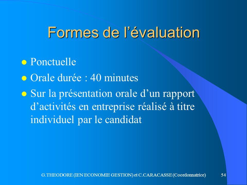 G.THEODORE (IEN ECONOMIE GESTION) et C.CARACASSE (Coordonnatrice)54 Formes de lévaluation l Ponctuelle l Orale durée : 40 minutes l Sur la présentatio