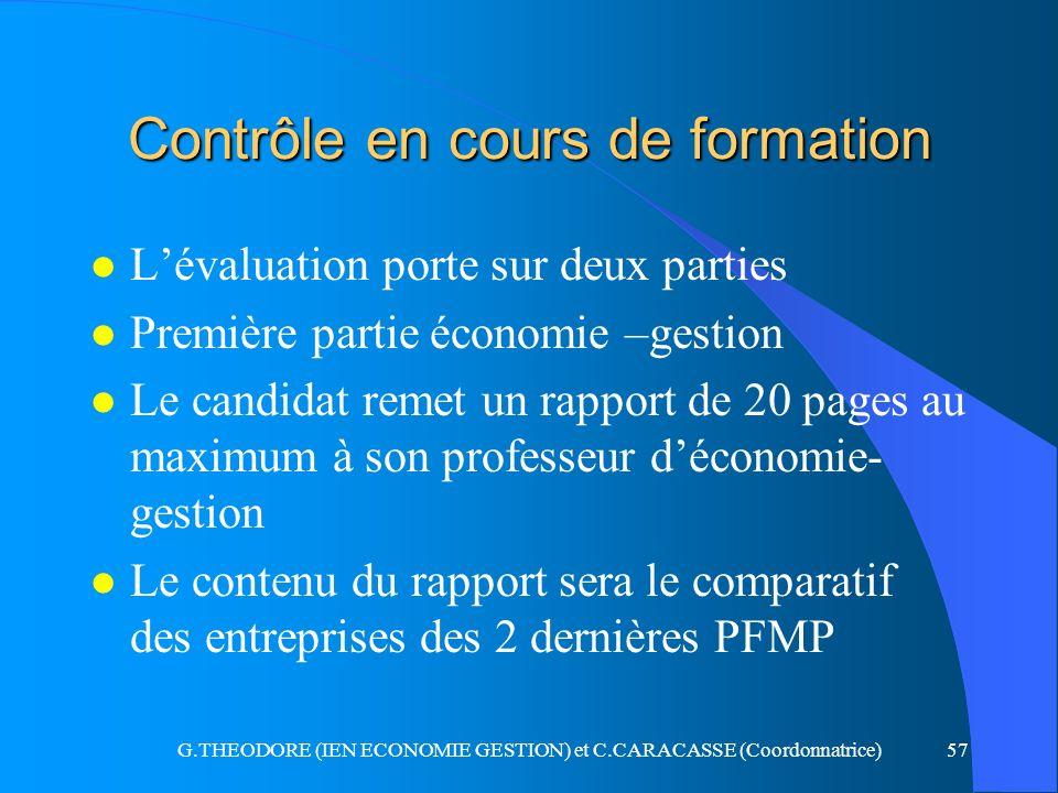 G.THEODORE (IEN ECONOMIE GESTION) et C.CARACASSE (Coordonnatrice)57 Contrôle en cours de formation l Lévaluation porte sur deux parties l Première par