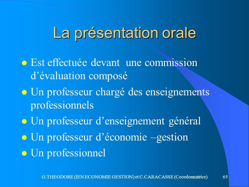 G.THEODORE (IEN ECONOMIE GESTION) et C.CARACASSE (Coordonnatrice)65 La présentation orale l Est effectuée devant une commission dévaluation composé l