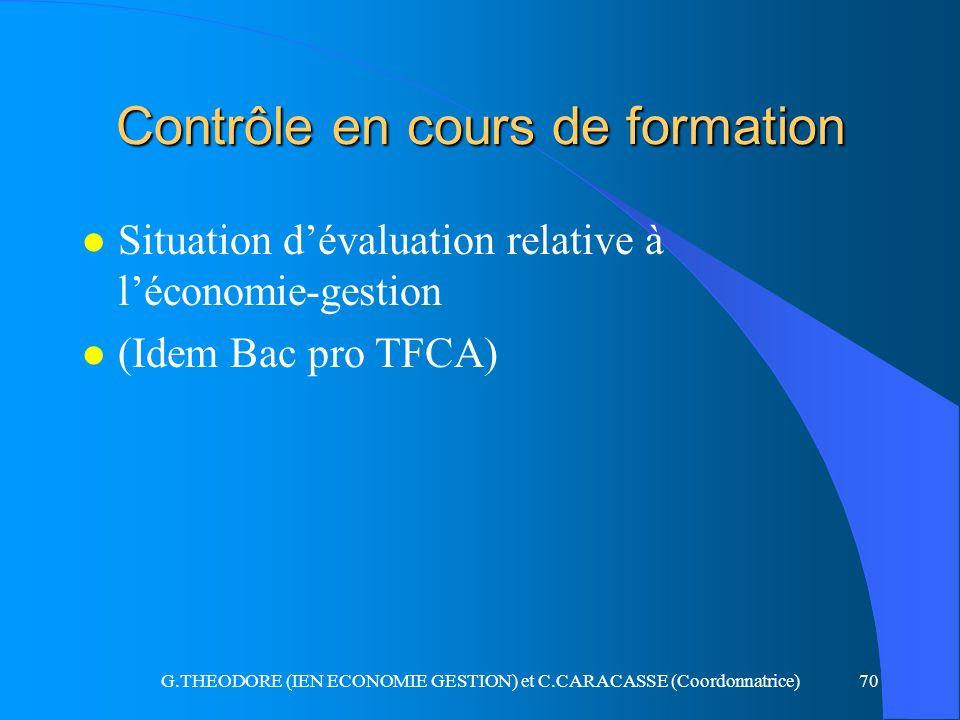 G.THEODORE (IEN ECONOMIE GESTION) et C.CARACASSE (Coordonnatrice)70 Contrôle en cours de formation l Situation dévaluation relative à léconomie-gestio