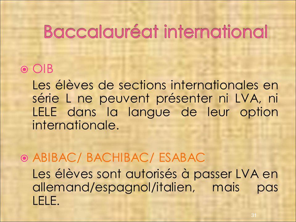 OIB Les élèves de sections internationales en série L ne peuvent présenter ni LVA, ni LELE dans la langue de leur option internationale. ABIBAC/ BACHI