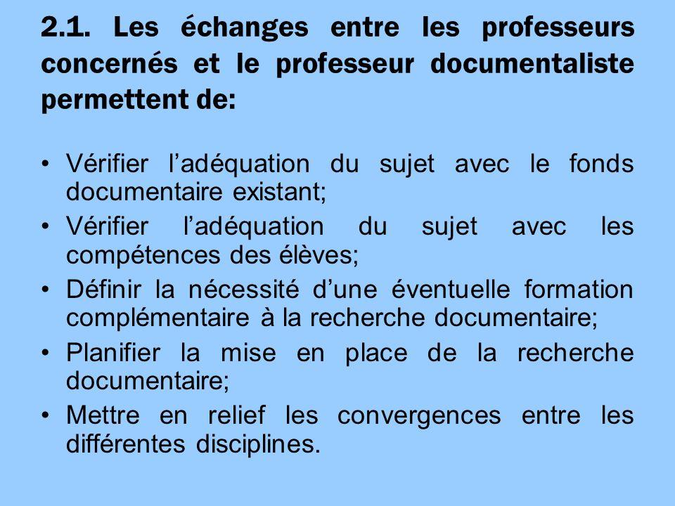 2.1. Les échanges entre les professeurs concernés et le professeur documentaliste permettent de: Vérifier ladéquation du sujet avec le fonds documenta