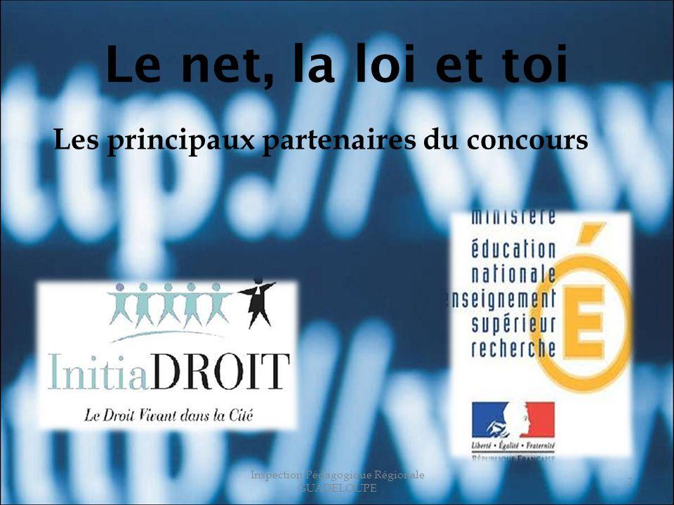 Le net, la loi et toi Les principaux partenaires du concours Inspection Pédagogique Régionale GUADELOUPE 2