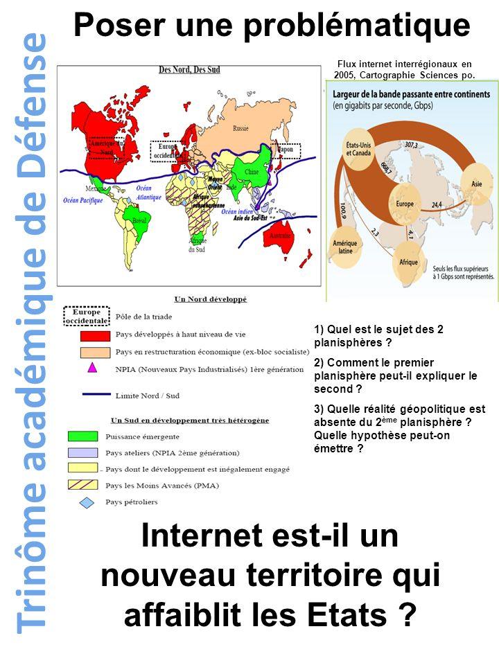 Trinôme académique de Défense Poser une problématique Internet est-il un nouveau territoire qui affaiblit les Etats ? Flux internet interrégionaux en