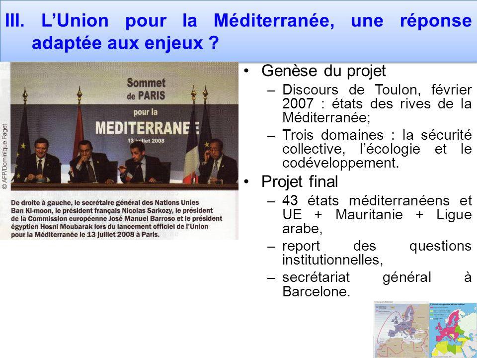 III. LUnion pour la Méditerranée, une réponse adaptée aux enjeux ? Genèse du projet –Discours de Toulon, février 2007 : états des rives de la Méditerr