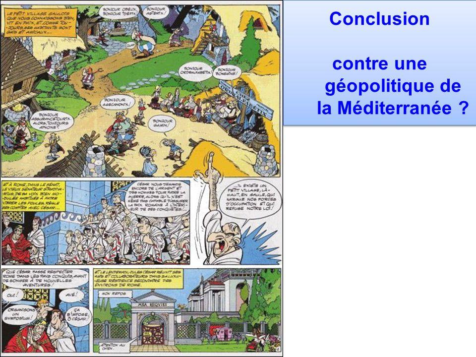 Conclusion contre une géopolitique de la Méditerranée ? Conclusion contre une géopolitique de la Méditerranée ?