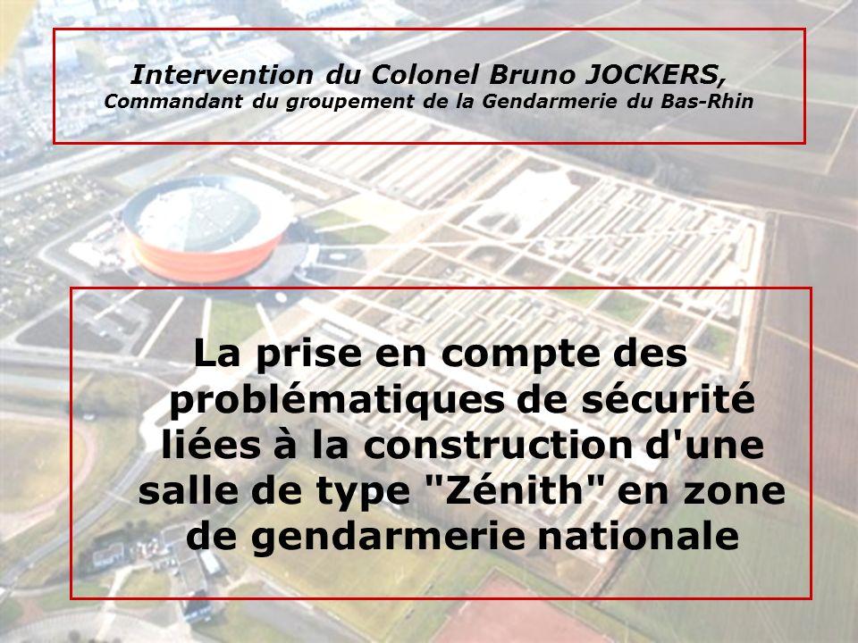 Intervention du Colonel Bruno JOCKERS, Commandant du groupement de la Gendarmerie du Bas-Rhin La prise en compte des problématiques de sécurité liées