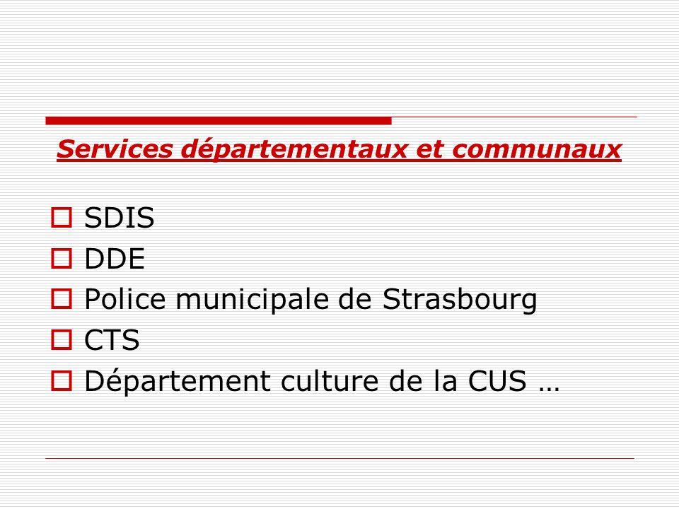 Services départementaux et communaux SDIS DDE Police municipale de Strasbourg CTS Département culture de la CUS …