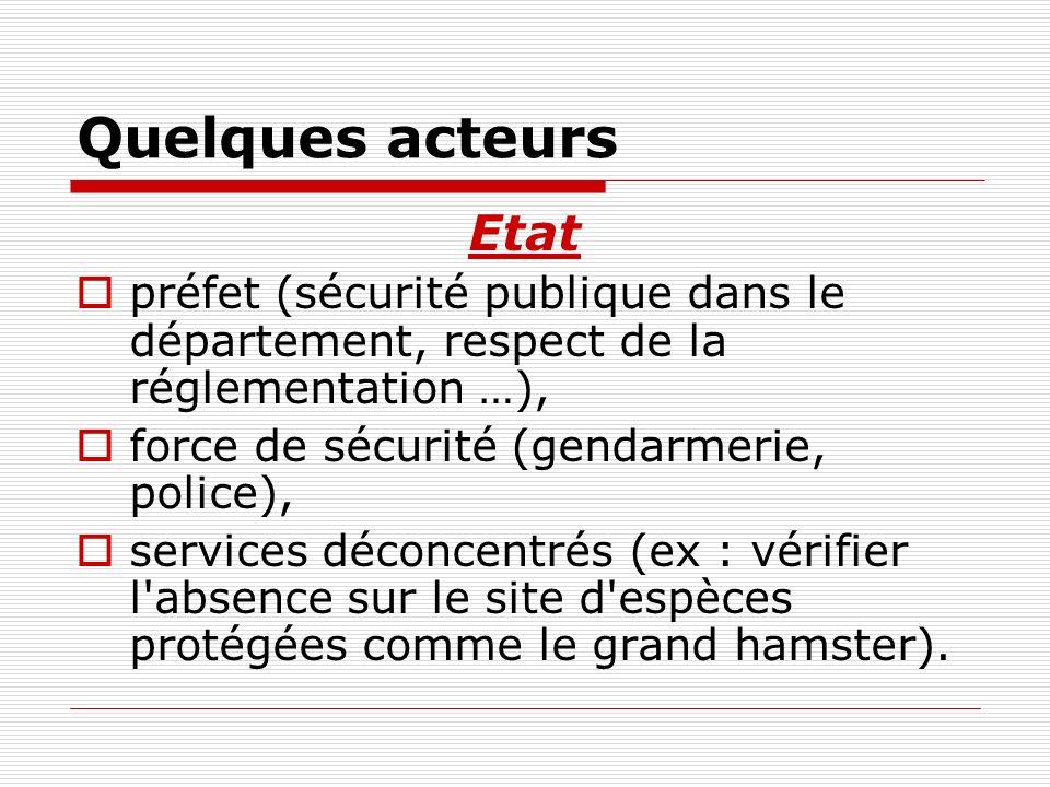Quelques acteurs Etat préfet (sécurité publique dans le département, respect de la réglementation …), force de sécurité (gendarmerie, police), service
